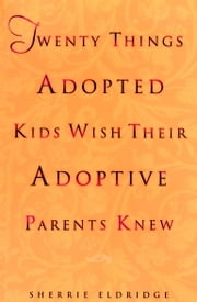 Twenty Things Adopted Kids Wish Their Adoptive Parents Knew ebook by Kobo.Web.Store.Products.Fields.ContributorFieldViewModel