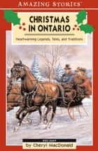 Christmas in Ontario - Heartwarming Legends, Tales and Traditions ebook by Cheryl MacDonald