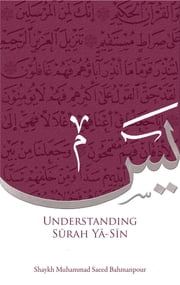 Understanding Surah Yasin ebook by Mohammad Saeed Bahmanpour