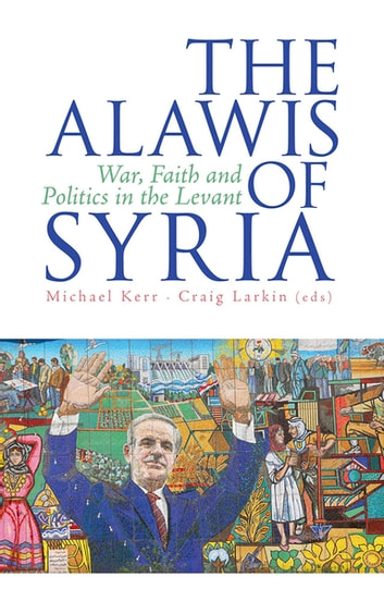 The Alawis of Syria - War, Faith and Politics in the Levant ebook by