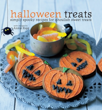 Halloween Treats - Simply spooky recipes for ghoulish sweet treats ebook by Annie Rigg