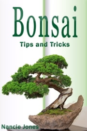 Bonsai: Tips and Tricks ebook by Nancie Jones