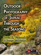 Outdoor Photography of Japan: Through the Seasons ebook by Daniel H. Wieczorek