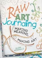 Raw Art Journaling ebook by Quinn McDonald,Tonia Davenport