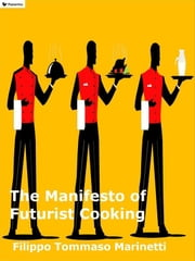 The Manifesto of Futurist Cooking ebook by Filippo Tommaso Marinetti