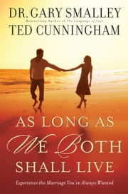 As Long As We Both Shall Live - Experience the Marriage You've Always Wanted ebook by Gary Smalley,Ted Cunningham