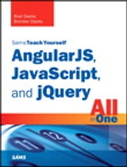 AngularJS, JavaScript, and jQuery All in One, Sams Teach Yourself ebook by Brad Dayley,Brendan Dayley