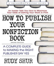 How to Publish Your Nonfiction Book - A Complete Guide to Making the Right Publisher Say Yes ebook by Rudy Shur