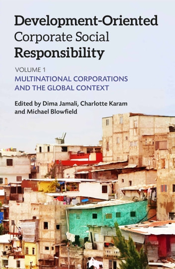 Development-Oriented Corporate Social Responsibility: Volume 1 - Multinational Corporations and the Global Context ebook by Dima Jamali,Michael Blowfield,Charlotte Karam