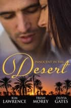 Innocent In The Desert - 3 Book Box Set ebook by Kim Lawrence, Trish Morey, Olivia Gates