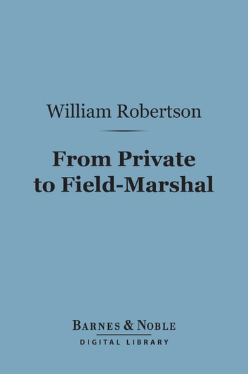 From Private to Field-Marshal (Barnes & Noble Digital Library) ebook by William Robertson (Sir)