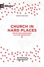 Church in Hard Places - How the Local Church Brings Life to the Poor and Needy ebook by Mez McConnell, Mike McKinley, Brian Fikkert