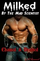 Milked by the Mad Scientist: Chained & Drained - Milked by the Mad Scientist ebook by VC Hammond