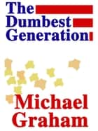 The Dumbest Generation ebook by Michael Graham