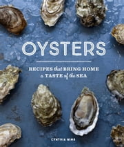 Oysters - Recipes that Bring Home a Taste of the Sea ebook by Cynthia Nims