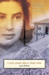 I Will Plant You a Lilac Tree - A Memoir of a Schindler's List Survivor ebook by Laura Hillman