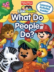 Fisher Price Little People What do People Do? ebook by Lori C. Froeb,SI Artists