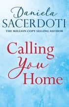 Calling You Home (A Glen Avich novella): The Million Copy Selling Author ebook by Daniela Sacerdoti