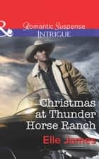 Christmas at Thunder Horse Ranch (Mills & Boon Intrigue) 電子書 by Elle James