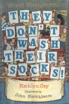 They Don't Wash Their Socks ebook by Ms. Kathlyn Gay