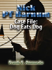 Nick PT Barnum CaseFile: Dog Eats Dog ebook by Frank F. Atanacio