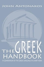 The Greek Handbook - A Compendium of the Greek Language in chart form ebook by John Antonakos