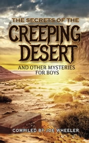 The Secret of the Creeping Desert and Other Mysteries for Boys ebook by Joe Wheeler