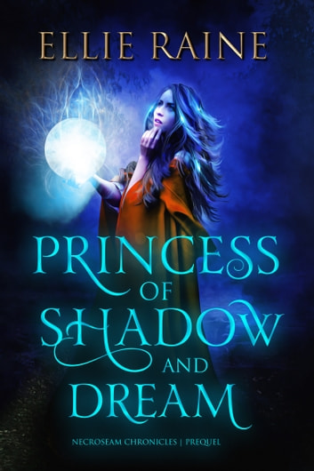 Princess of Shadow and Dream ebook by Ellie Raine