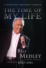 The Time of My Life - A Righteous Brother's Memoir ebook by Bill Medley,Mike Marino