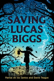 Saving Lucas Biggs ebook by Marisa de los Santos,David Teague