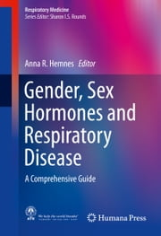 Gender, Sex Hormones and Respiratory Disease - A Comprehensive Guide ebook by Anna R. Hemnes