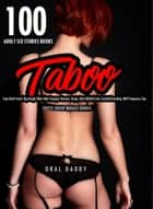 100 Adult Sex Stories Books- Taboo Step-Dad Friend, Big Rough Older Man Younger Woman, Virgin, Hard BDSM Erotic Cuckold Breeding, Milf Pregnancy Gay - Erotic Group Menage Bundle, #1 ebook by ORAL DADDY