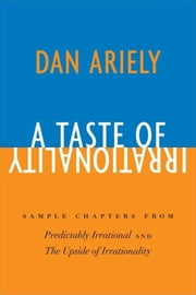 A Taste of Irrationality - Sample chapters from Predictably Irrational and Upside of Irrationality ebook by Dr. Dan Ariely