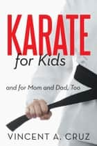 Karate for Kids and for Mom and Dad, Too ebook by Vincent A. Cruz