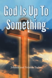 God Is Up To Something ebook by Johnnie; Yolanda Taylor