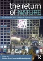 The Return of Nature - Sustaining Architecture in the Face of Sustainability eBook by Preston Scott Cohen, Erika Naginski