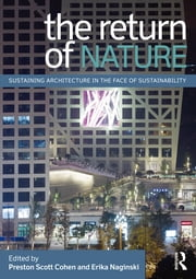 The Return of Nature - Sustaining Architecture in the Face of Sustainability ebook by Preston Scott Cohen,Erika Naginski