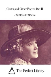 Custer and Other Poems Part II ebook by Ella Wheeler Wilcox