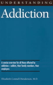 Understanding Addiction ebook by Elizabeth Connell Henderson