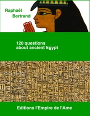 120 questions about ancient Egypt ebook by Raphaël Bertrand