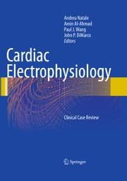 Cardiac Electrophysiology - Clinical Case Review ebook by Andrea Natale,Amin Al-Ahmad,Paul J. Wang,John DiMarco