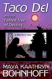Taco Del and the Fabled Tree of Destiny - a Merlin's Tale ebook by Maya Kaathryn Bohnhoff