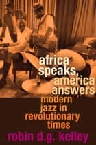 Africa Speaks, America Answers ebook by Robin D. G. Kelley