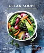 Clean Soups ebook by Rebecca Katz