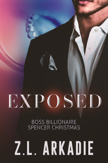 Exposed - Boss Billionaire Spencer Christmas ebook by Z.L. Arkadie