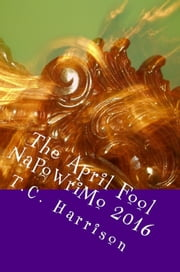 The April Fool: NaPoWriMo 2016 ebook by T.C. Harrison