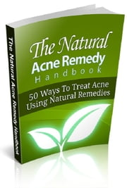 The Natural Acne Remedy Handbook ebook by Anonymous