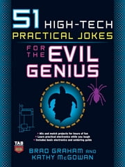 51 High-Tech Practical Jokes for the Evil Genius ebook by Brad Graham,Kathy McGowan