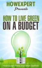 How To Live Green On a Budget ebook by HowExpert
