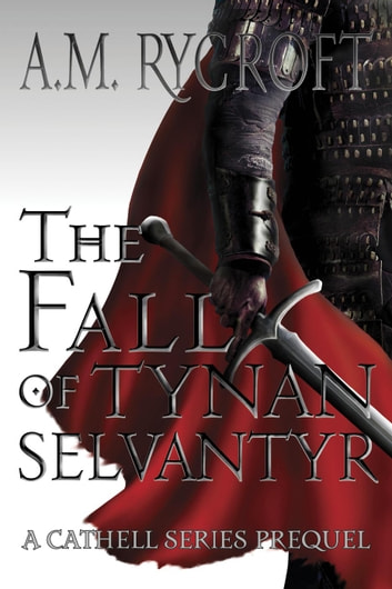 The Fall of Tynan Selvantyr - Cathell Series, #0 ebook by A.M. Rycroft